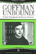 Goffman Unbound! A New Paradigm for Social Science