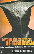 Beyond the Spectacle of Terrorism Global Uncertainty And the Challenge of the New Media