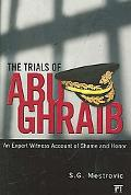 Trials of Abu Ghraib An Expert Witness Account of Shame and Honor