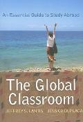 The Global Classroom: An Essential Guide to Study Abroad (International Studies Intensives)