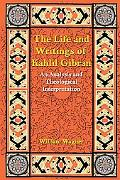 Life and Writings of Kahlil Gibran An Analysis and Theological Interpretation