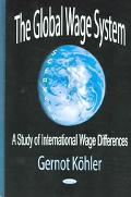 Global Wage System A Study of International Wage Differences