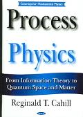 Process Physics From Information Theory To Quantum Space And Matter