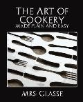 Art of Cookery Made Plain and Easy