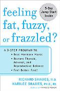 Feeling Fat, Fuzzy, Or Frazzled? A 3-Step Program To Beat Hormone Havoc, Restore Thyroid, Ad...