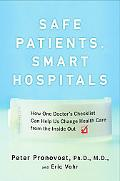 Safe Patients, Smart Hospitals: How One Doctor's Checklist Can Help Us Change Health Care fr...