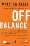Off Balance: Getting Beyond the Work-Life Balance Myth to Personal and Professional Satisfac...