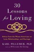30 Lessons for Loving : Advice from the Wisest Americans on Love, Relationships, and Marriage