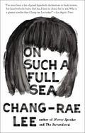 On Such a Full Sea : A Novel