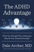ADHD Advantage : What You Thought Was a Diagnosis May Be Your Greatest Strength