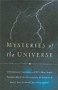 Mysteries of the Universe A Revolutionary Commentary on UFO's, Aliens, Angels, Pyramids, Bib...