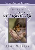 In Times of Caregiving Prayers of Renewal and Restoration