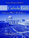 Our Catholic Faith: Living What We Believe - Michael Pennock - Paperback