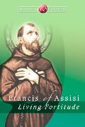 Francis of Assisi Living Fortitude