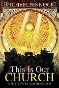 This Is Our Church A History of Catholicism