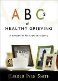 ABC's of Healthy Grieving A Companion for Everyday Coping