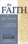 Faith We Profess: A Catholic Guide to the Apostles' Creed