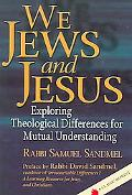 We Jews and Jesus Exploring Theological Differences for Mutual Understanding