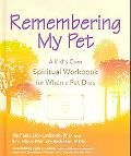 Remembering My Pet A Kid's Own Spiritual Remembering Workbook for When a Pet Dies