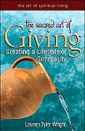 Giving--The Sacred Art Creating a Lifestyle of Generousity