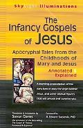 The Infancy Gospels of Jesus: Apocryphal Tales from the Childhoods of Mary and Jesus: Annota...