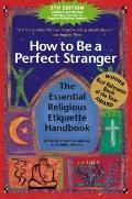 How to Be a Perfect Stranger, 5th Edition : The Essential Religious Etiquette Handbook