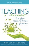 Teaching--The Sacred Art : The Joy of Opening Minds and Hearts