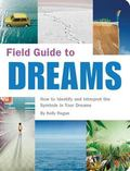 Field Guide to Dreams How to Identify And Interpret the Symbols in Your Dreams