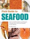 Field Guide to Seafood How to Identify, Select, and Prepare Virtually Every Fish and Shellfi...