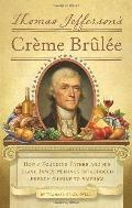 Thomas Jeffersons Creme Brulee : How a Founding Father and His Slave James Hemings Introduced French Cuisine to America