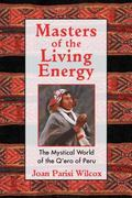 Masters Of The Living Energy The Mystical World Of The Q'ero Of Peru