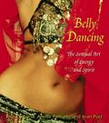 Belly Dancing The Sensual Art Of Energy And Spirit