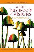 Sacred Mushroom Of Visions Teonanacatl  A Sourcebook On The Psilocybin Mushroom