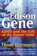 Edison Gene Adhd and the Gift of the Hunter Child