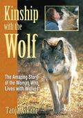 Kinship With the Wolf The Amazing Story of the Woman Who Lives With Wolves
