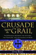 Crusade Against the Grail The Struggle Between the Cathars, the Templars, And the Church of ...