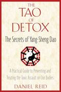 Tao of Detox The Secrets of Yang-Sheng Dao, A Practical Guide to Preventing and Treating the...