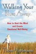 Walking Your Blues Away How to Heal the Mind and Create Emotional Well-being