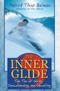 Inner Glide The Tao of Skiing, Snowboarding, and Skwalling