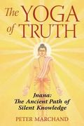 Yoga of Truth Jnana, the Ancient Path of Silent Knowledge