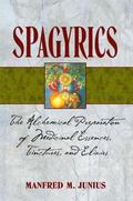 Spagyrics The Alchemical Preparation of Medicinal Essences, Tinctures, and Elixirs