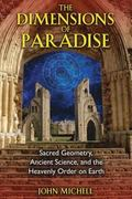 Dimensions of Paradise Sacred Geometry, Ancient Science, and the Heavenly Order on Earth