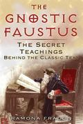 Gnostic Faustus The Secret Teachings Behind the Classic Text