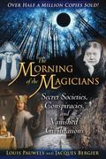 Morning of the Magicians: Secret Societies, Conspiracies, and Vanished Civilizations