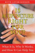 Is Acupuncture Right for You?: What It Is, Why It Works, and How It Can Help You