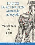 Puntos de activacin: Manual de autoayuda: Movimiento sin dolor (Spanish Edition)