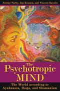 The Psychotropic Mind: The World according to Ayahuasca, Iboga, and Shamanism