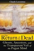 The Return of the Dead: Ghosts, Ancestors, and the Transparent Veil of the Pagan Mind