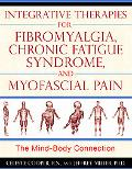 Integrative Therapies for Fibromyalgia, Chronic Fatigue Syndrome, and Myofascial Pain: The M...