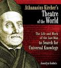 Athanasius Kirchers Theatre of the World: The Life and Work of the Last Man to Search for Un...